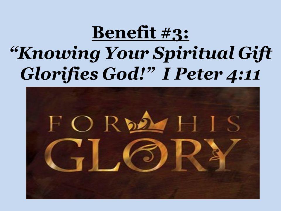 "Benefit #3: ""Knowing Your Spiritual Gift Glorifies God!"" I Peter 4:11"