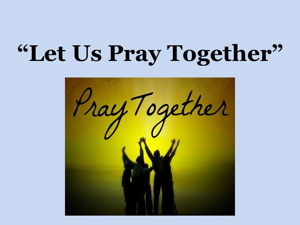 """""""Let Us Pray Together"""""""