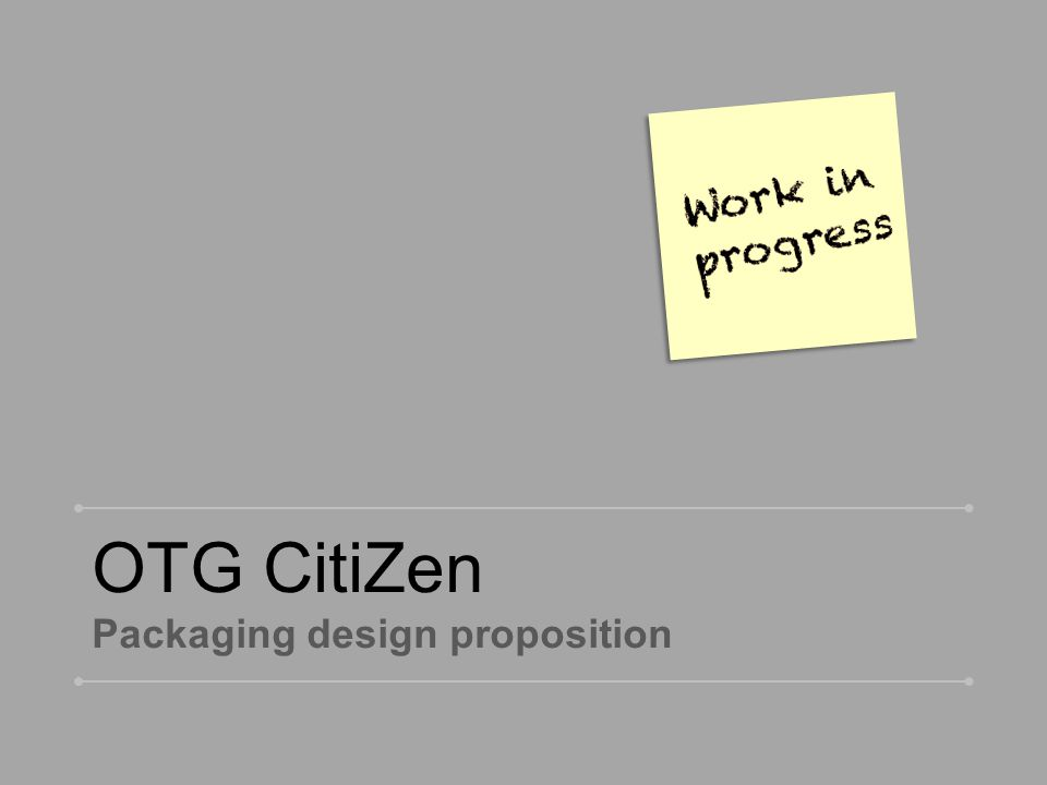 Reference 2 Packaging Concept CitiZen OTG CitiZan range ● Philips Design ● April 18, 2011 ● Confidential ● FOR INTERNAL USE ONLY