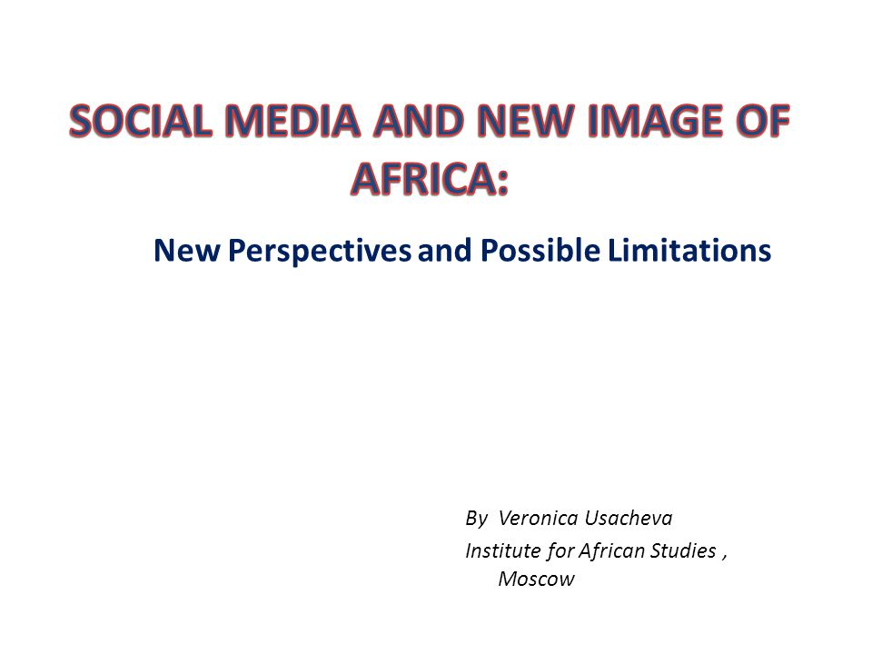 New Perspectives and Possible Limitations By Veronica Usacheva Institute for African Studies, Moscow