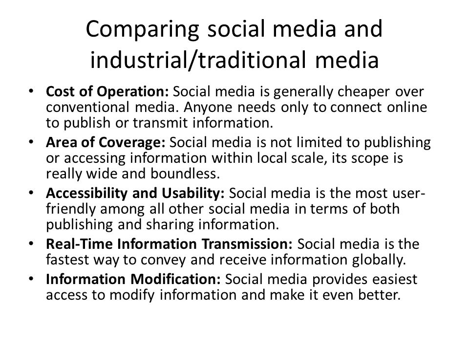 Comparing social media and industrial/traditional media Cost of Operation: Social media is generally cheaper over conventional media. Anyone needs onl