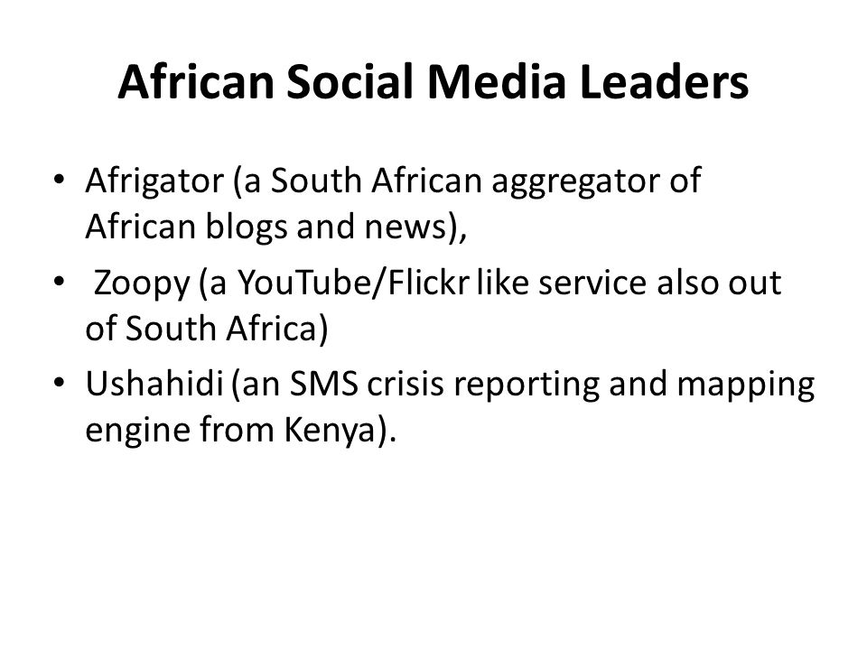African Social Media Leaders Afrigator (a South African aggregator of African blogs and news), Zoopy (a YouTube/Flickr like service also out of South Africa) Ushahidi (an SMS crisis reporting and mapping engine from Kenya).