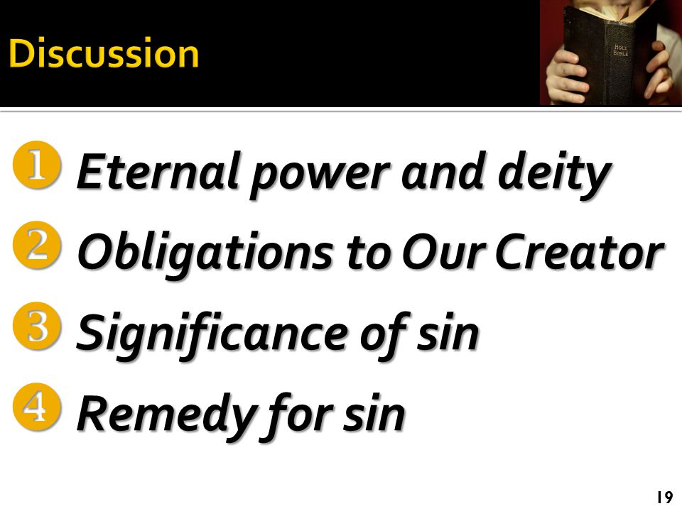  Eternal power and deity  Obligations to Our Creator  Significance of sin  Remedy for sin 19