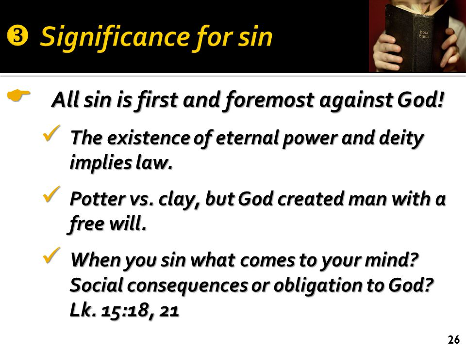  All sin is first and foremost against God. The existence of eternal power and deity implies law.