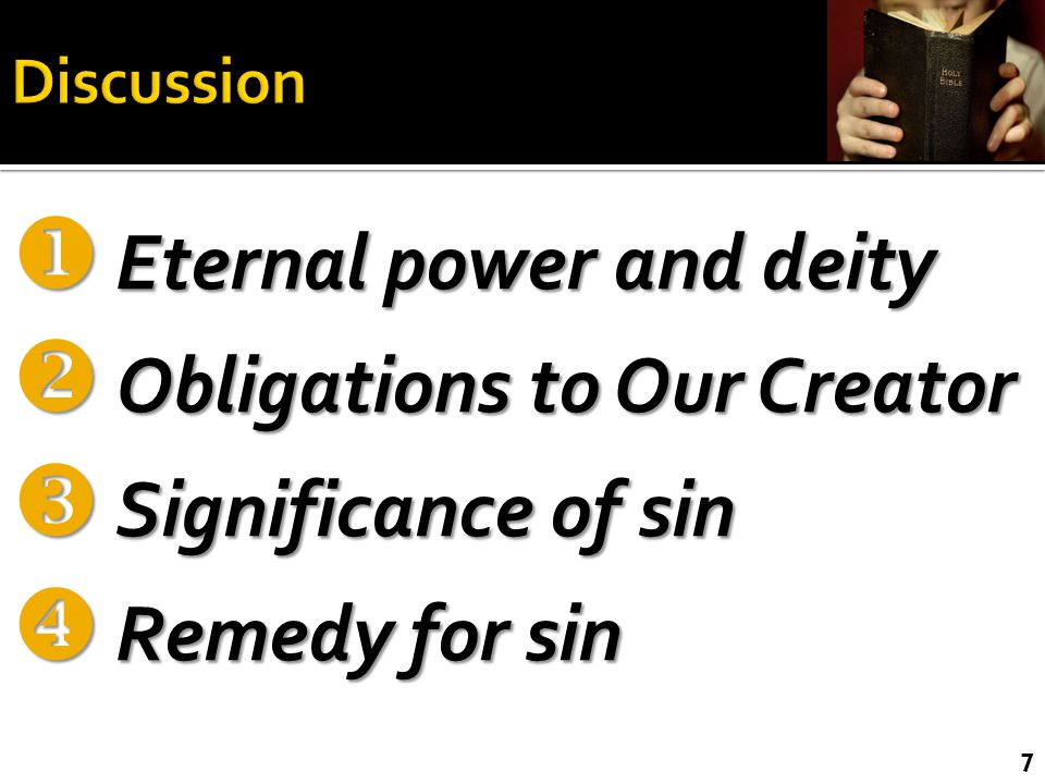  Eternal power and deity  Obligations to Our Creator  Significance of sin  Remedy for sin 7