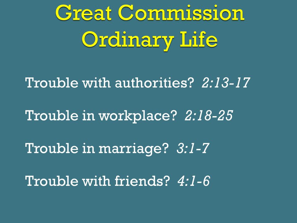 Great Commission Ordinary Life Trouble with authorities.
