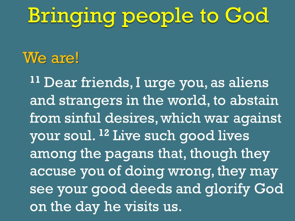 Bringing people to God We are.