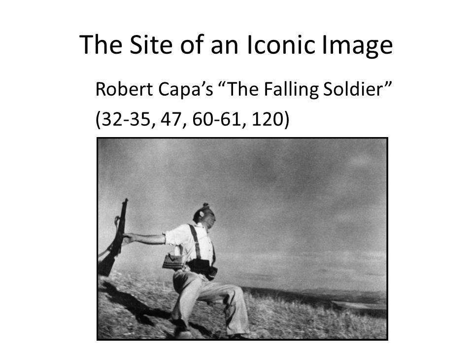 The Site of an Iconic Image Robert Capa's The Falling Soldier (32-35, 47, 60-61, 120)
