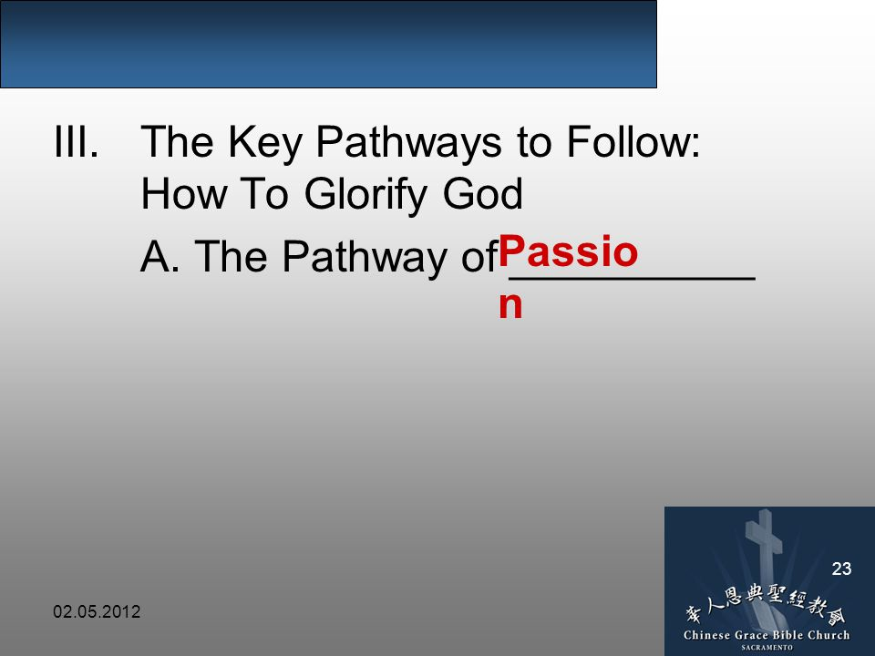 02.05.2012 23 III.The Key Pathways to Follow: How To Glorify God A.