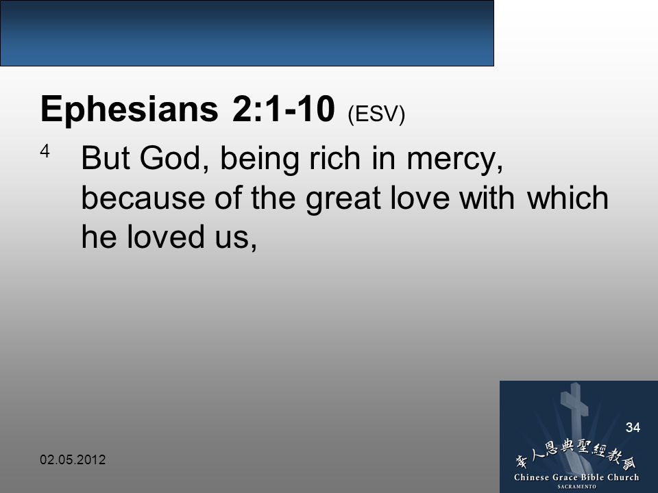 02.05.2012 34 Ephesians 2:1-10 (ESV) 4 But God, being rich in mercy, because of the great love with which he loved us,