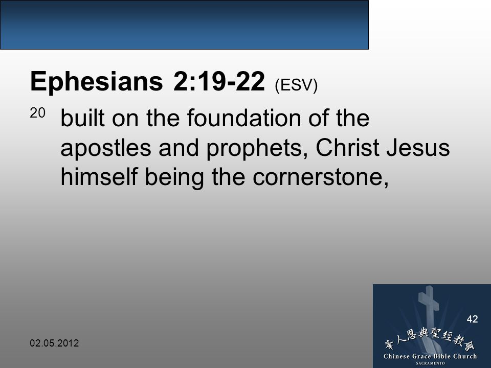 02.05.2012 42 Ephesians 2:19-22 (ESV) 20 built on the foundation of the apostles and prophets, Christ Jesus himself being the cornerstone,