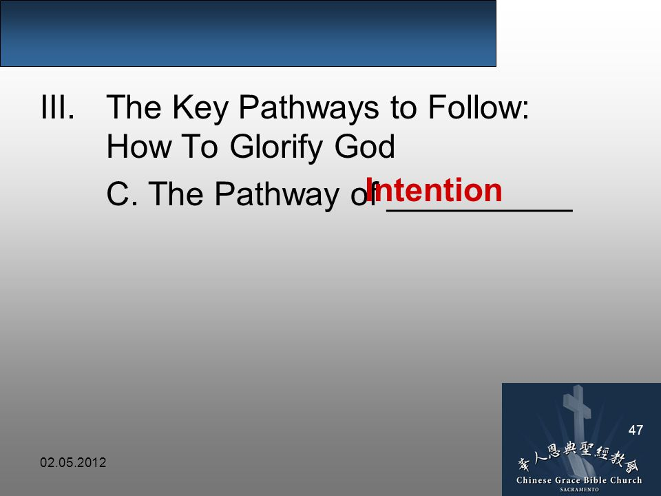 02.05.2012 47 III.The Key Pathways to Follow: How To Glorify God C.