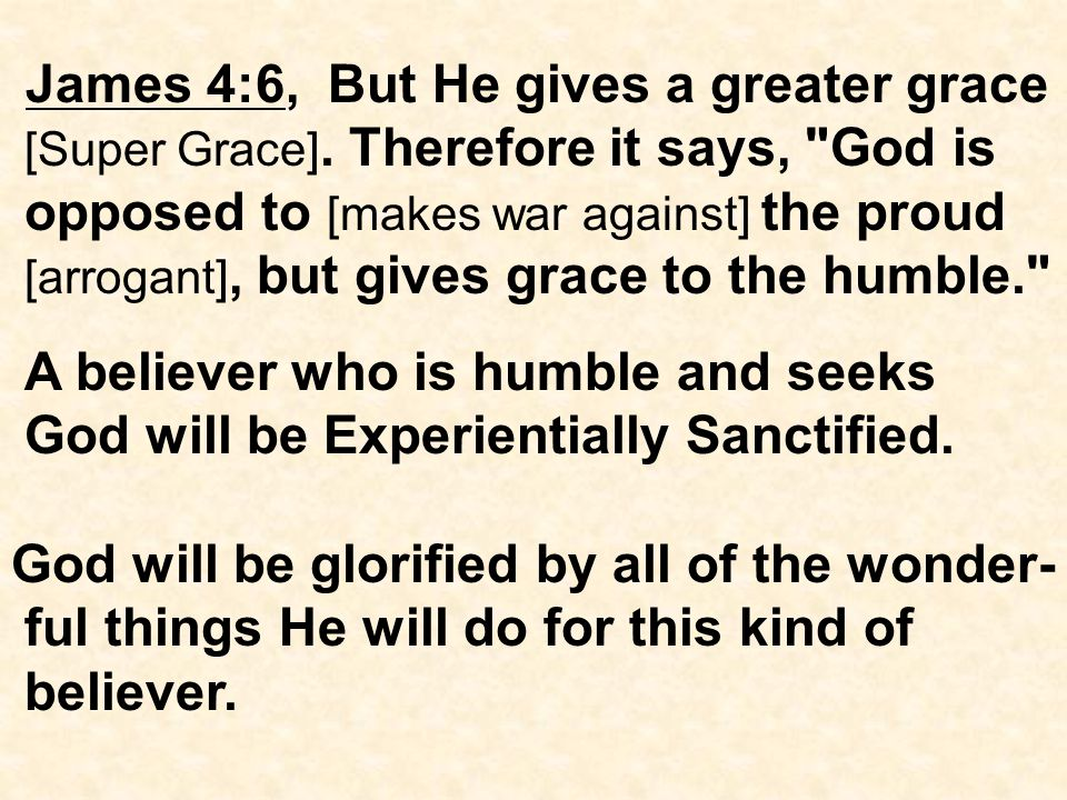 James 4:6, But He gives a greater grace [Super Grace].