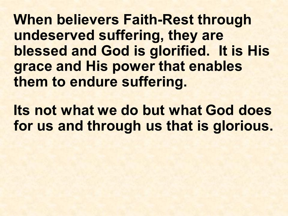 When believers Faith-Rest through undeserved suffering, they are blessed and God is glorified.