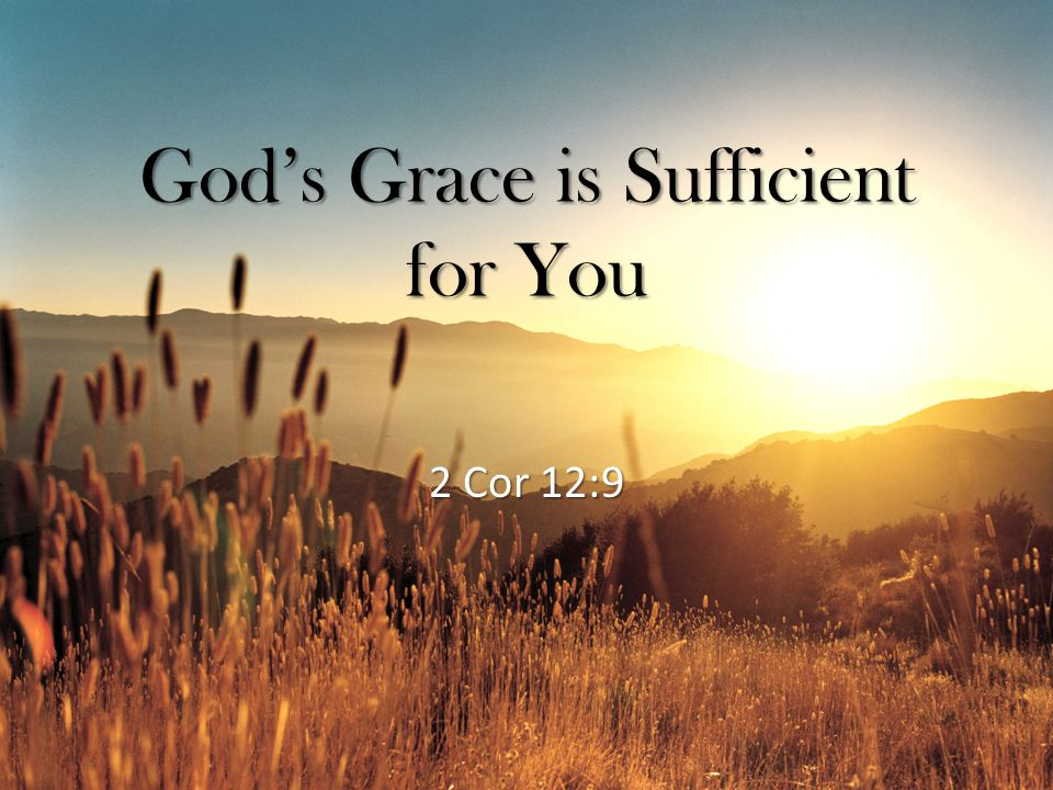 God's Grace is Sufficient for You 2 Cor 12:9