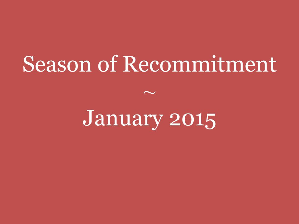 Season of Recommitment ~ January 2015