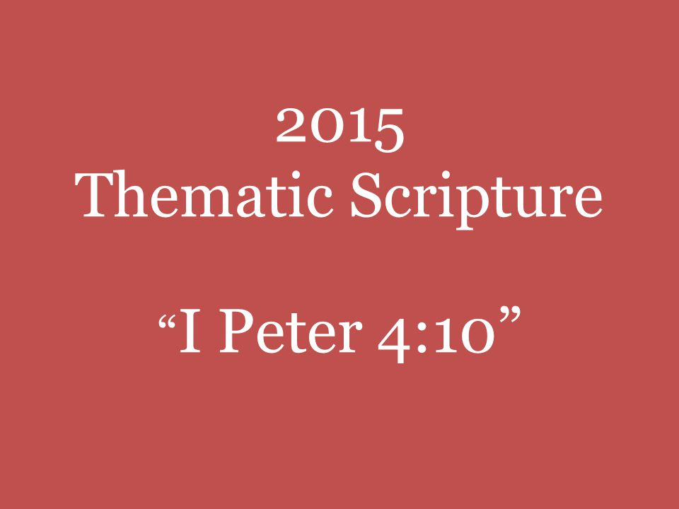 2015 Thematic Scripture I Peter 4:10