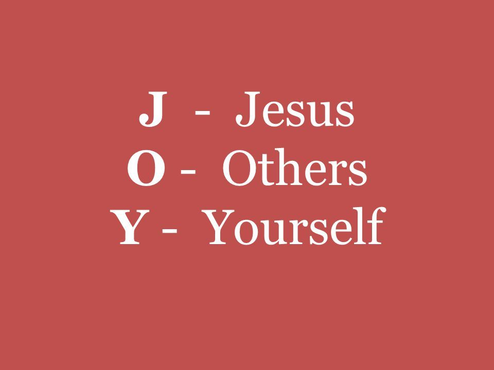 J - Jesus O - Others Y - Yourself