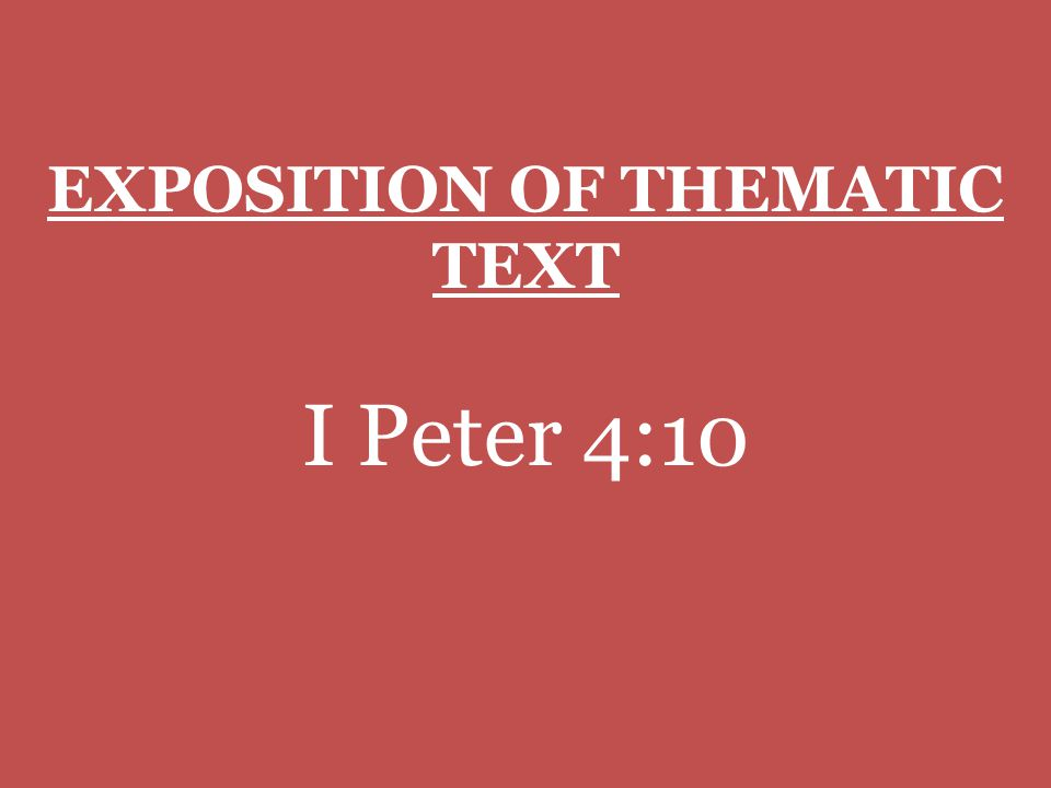 EXPOSITION OF THEMATIC TEXT I Peter 4:10