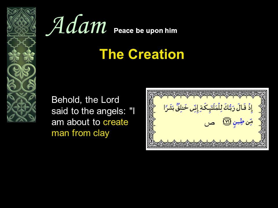 Adam Peace be upon him The Creation Behold, the Lord said to the angels: I am about to create man from clay ص