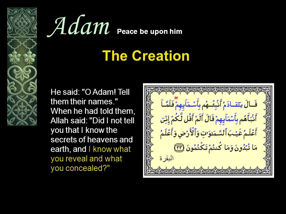 Adam Peace be upon him The Creation He said: O Adam.