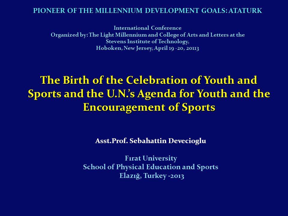 Asst.Prof. Sebahattin Devecioglu Fırat University School of Physical Education and Sports Elazığ, Turkey -2013 The Birth of the Celebration of Youth a