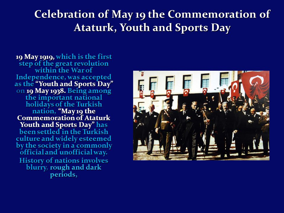 19 May 1919, which is the first step of the great revolution within the War of Independence, was accepted as the Youth and Sports Day on 19 May 1938.