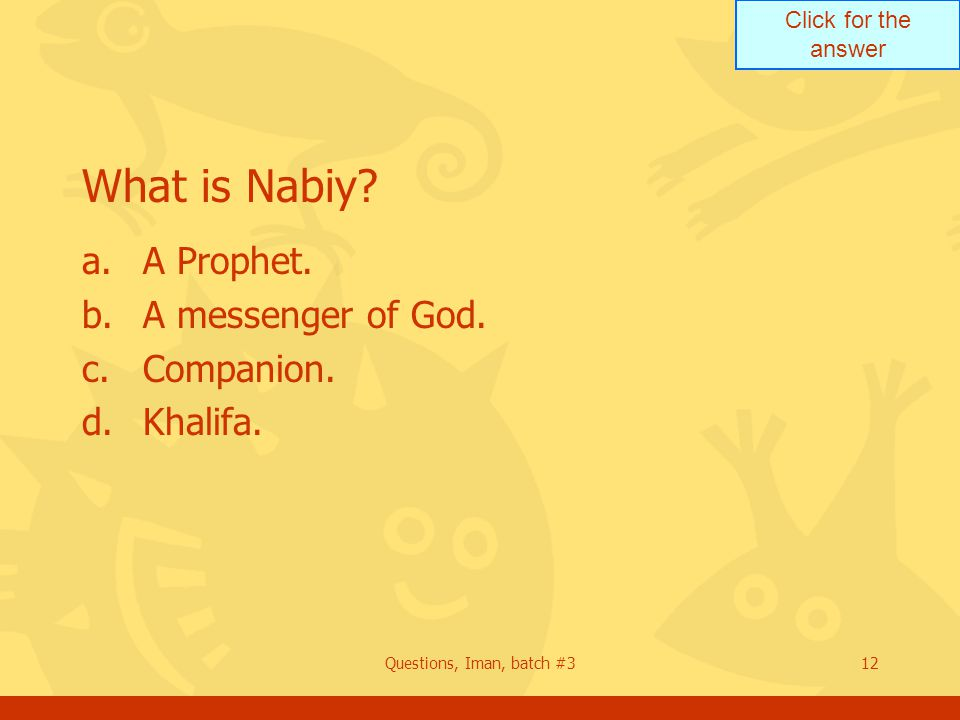 Click for the answer Questions, Iman, batch #312 What is Nabiy.
