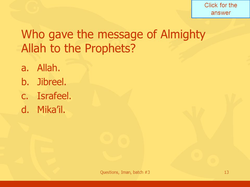 Click for the answer Questions, Iman, batch #313 Who gave the message of Almighty Allah to the Prophets.