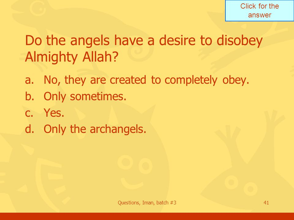 Click for the answer Questions, Iman, batch #341 Do the angels have a desire to disobey Almighty Allah.
