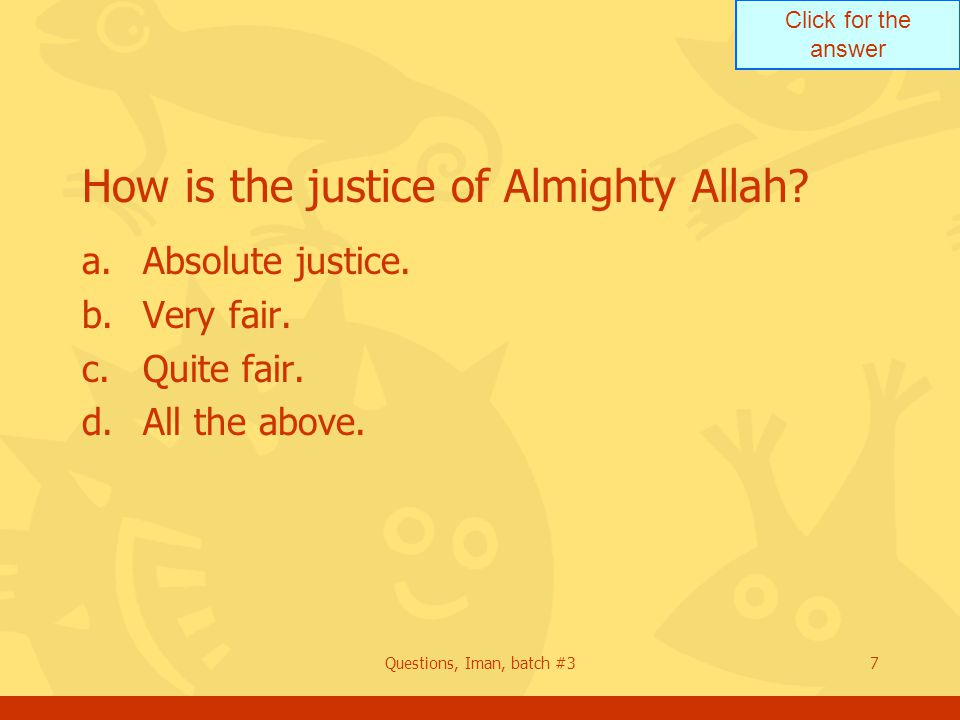 Click for the answer Questions, Iman, batch #37 How is the justice of Almighty Allah.