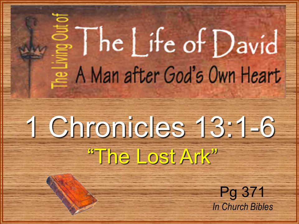 1 Chronicles 13:1-6 The Lost Ark The Lost Ark Pg 371 In Church Bibles