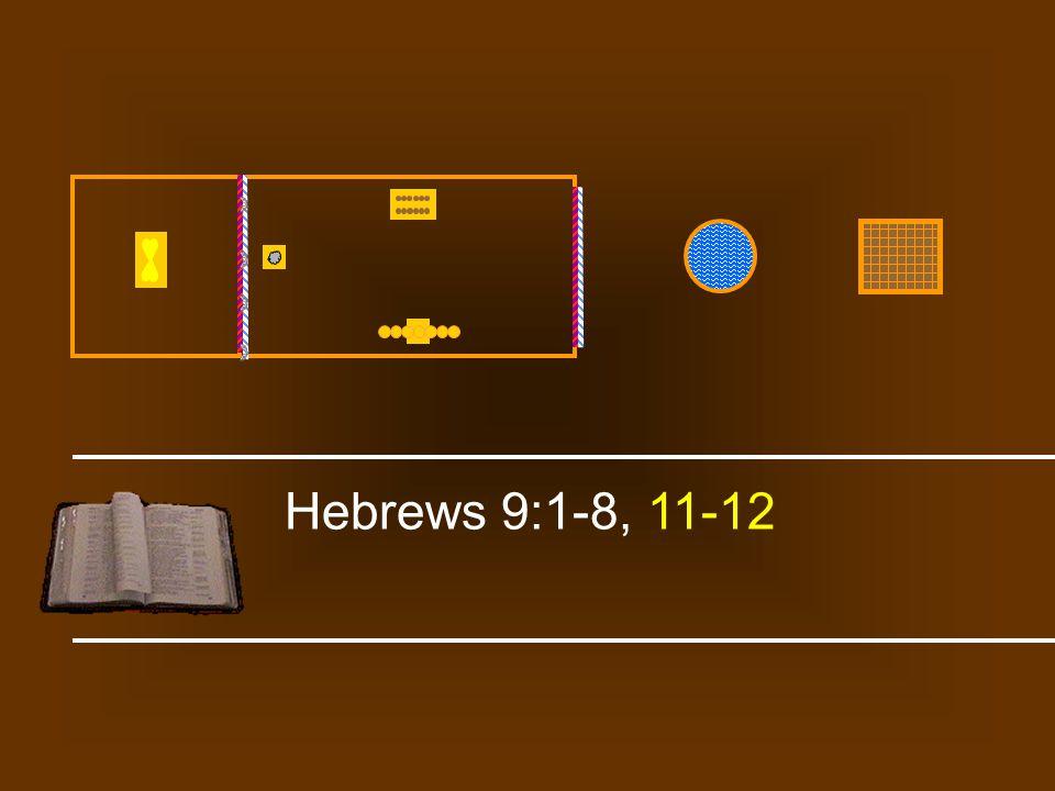 Hebrews 9:1-8, 11-12