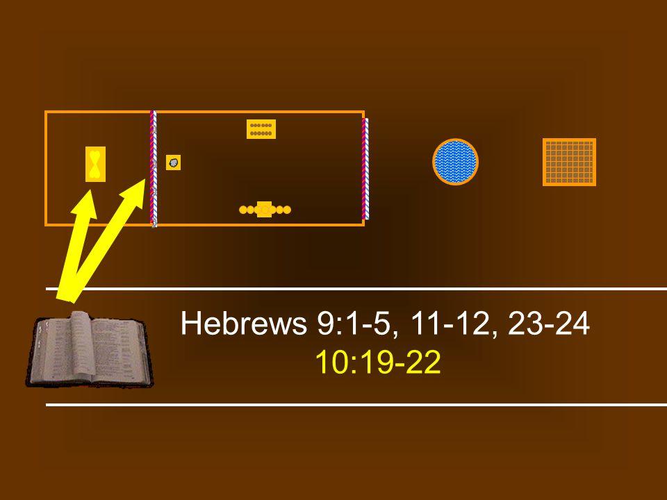 Hebrews 9:1-5, 11-12, 23-24 10:19-22