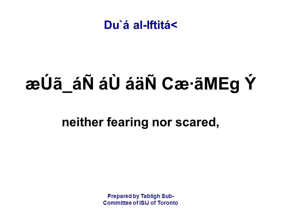 Prepared by Tablígh Sub- Committee of ISIJ of Toronto Du`á al-Iftitá< æÚã_áÑ áÙ áäÑ Cæ·ãMEg Ý neither fearing nor scared,