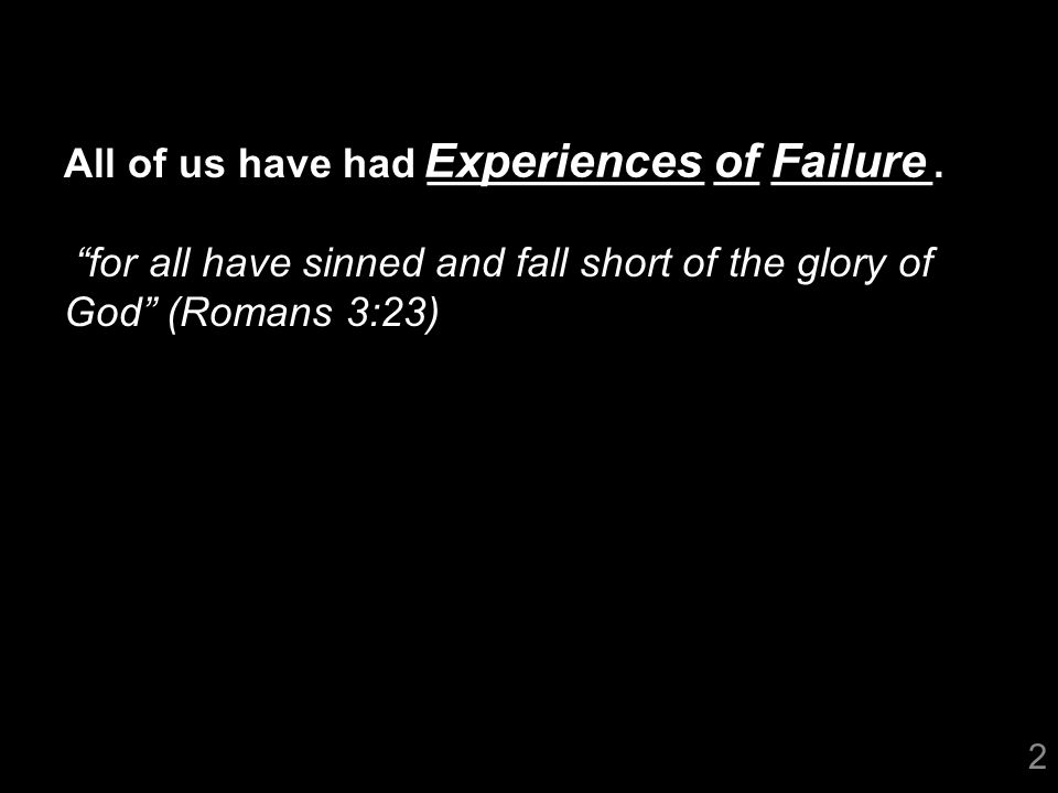 3 Christians do not have to ______ failure.