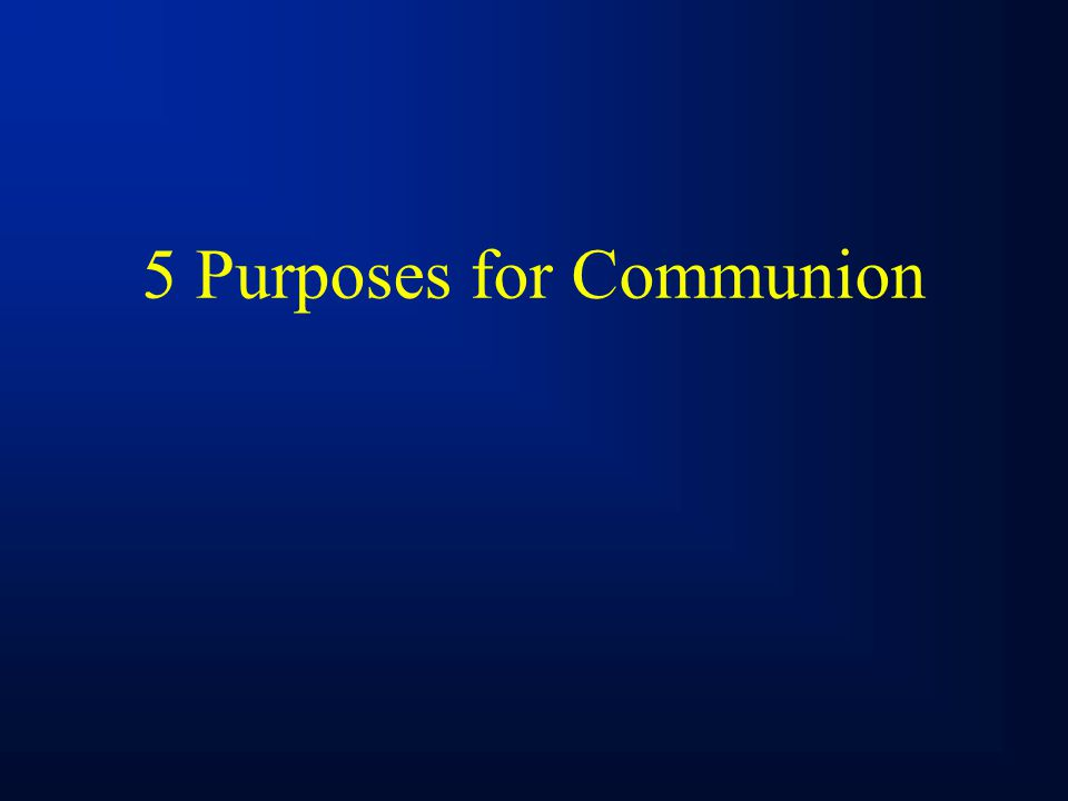 5 Purposes for Communion