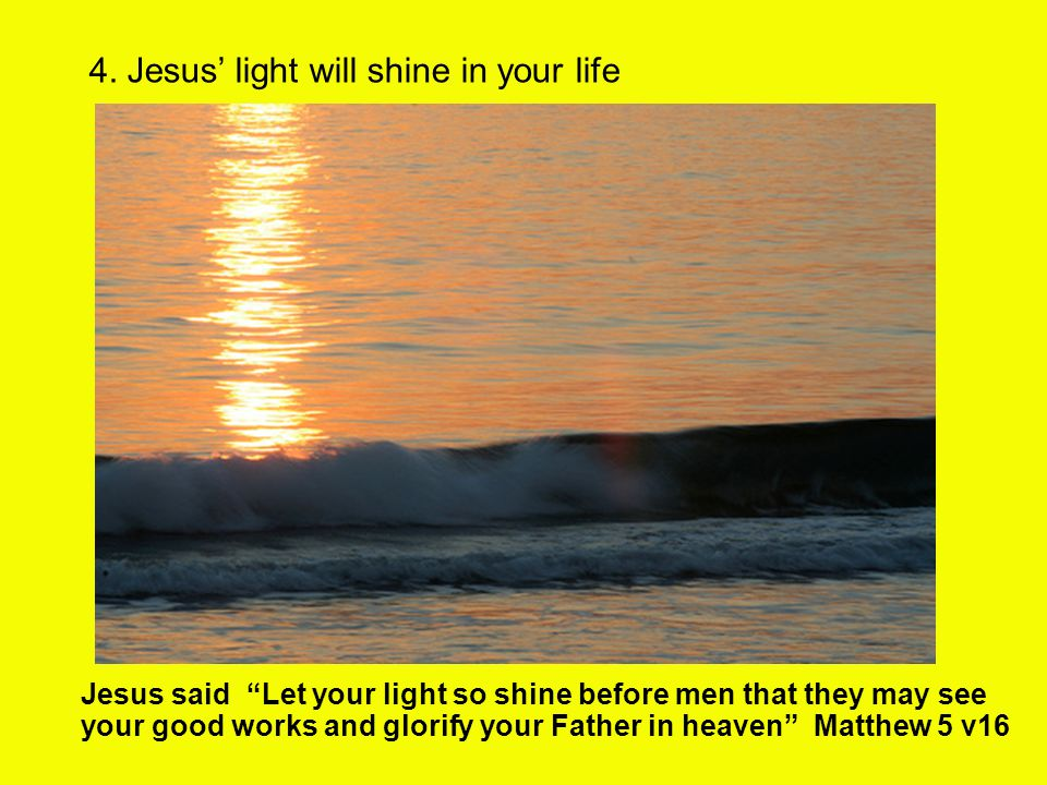 """4. Jesus' light will shine in your life Jesus said """"Let your light so shine before men that they may see your good works and glorify your Father in he"""
