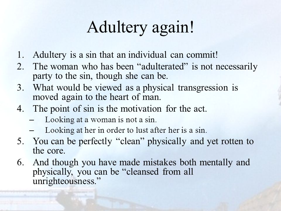 Adultery again. 1. 1.Adultery is a sin that an individual can commit.