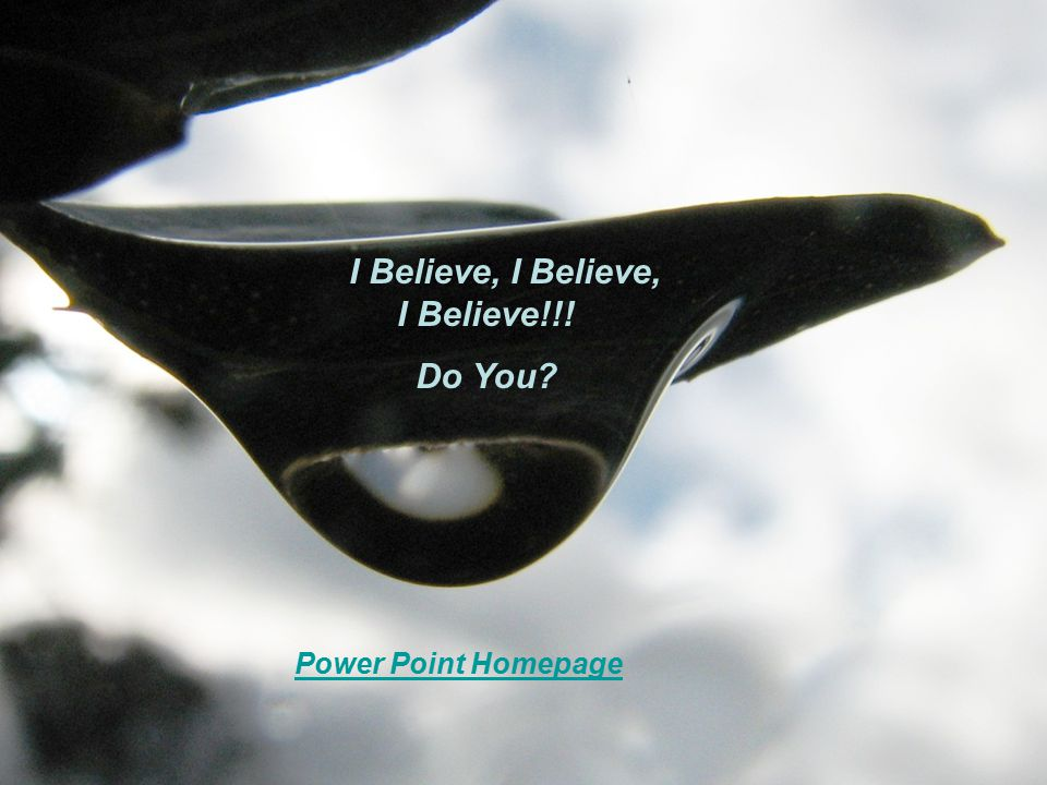 I Believe, I Believe, I Believe!!! Do You? Power Point Homepage