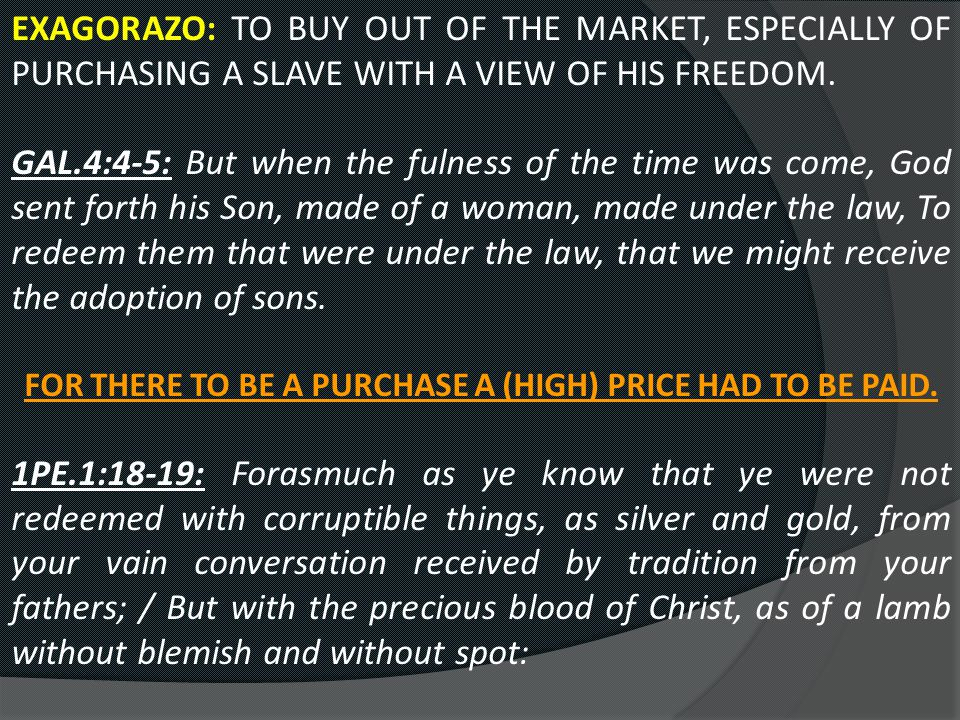 EXAGORAZO: TO BUY OUT OF THE MARKET, ESPECIALLY OF PURCHASING A SLAVE WITH A VIEW OF HIS FREEDOM.
