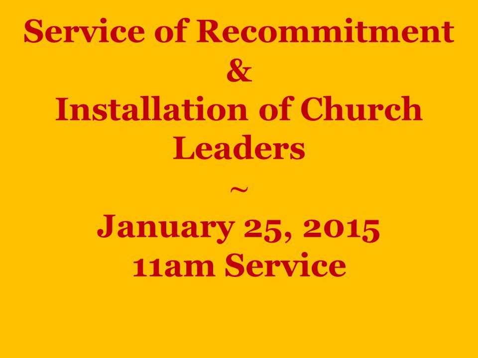 Service of Recommitment & Installation of Church Leaders ~ January 25, 2015 11am Service