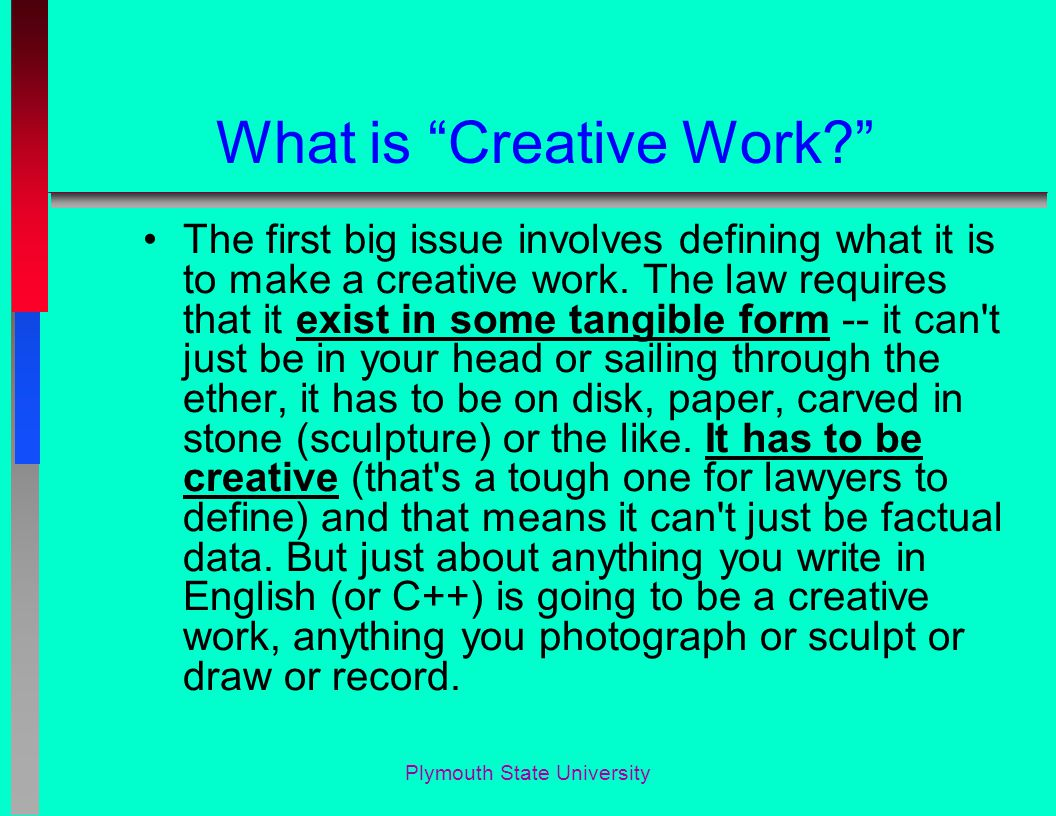 Plymouth State University What is Creative Work? The first big issue involves defining what it is to make a creative work.