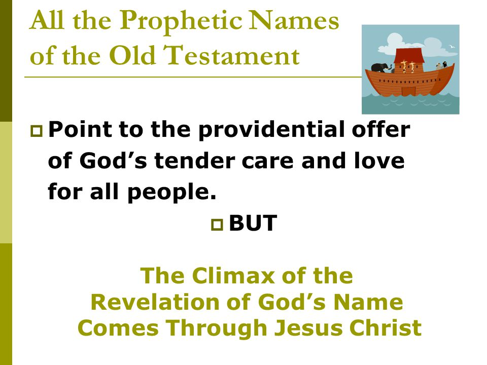 All the Prophetic Names of the Old Testament  Point to the providential offer of God's tender care and love for all people.