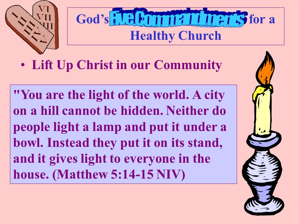Ten Commandments God's Ten Commandments for a Healthy Church Lift Up Christ in our Community Care for everyone Luke 10:25-37 Who Is My Neighbor?