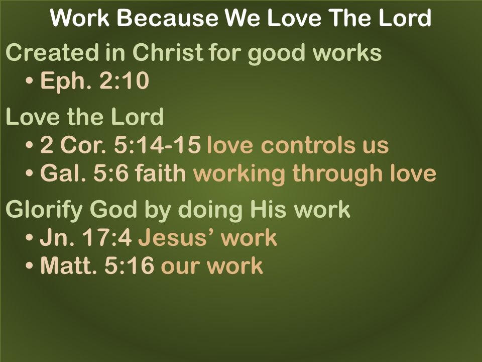 Work Because We Love The Lord Created in Christ for good works Eph.