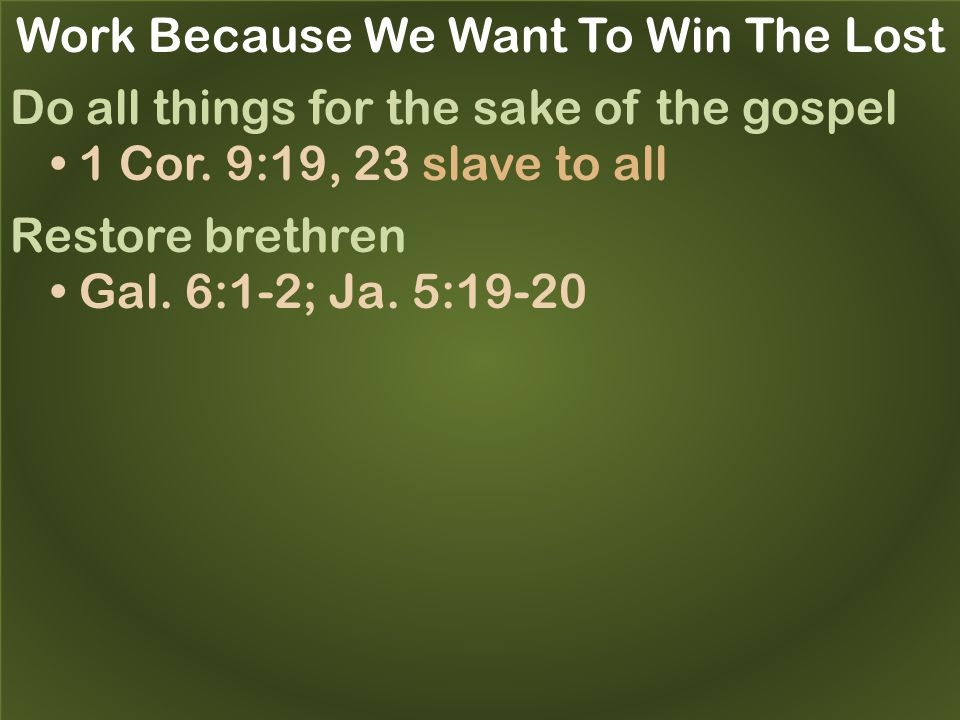 Work Because We Want To Win The Lost Do all things for the sake of the gospel 1 Cor.
