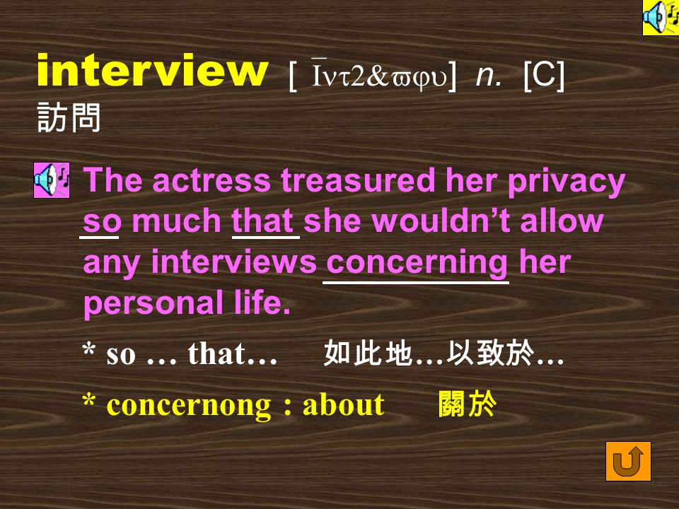 Words for Production 16. interview [ `Int2&vju ] vt. to ask people questions, especially in formal meetings, in order to find out their opinions on va