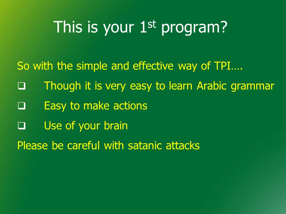 This is your 1 st program. So with the simple and effective way of TPI….