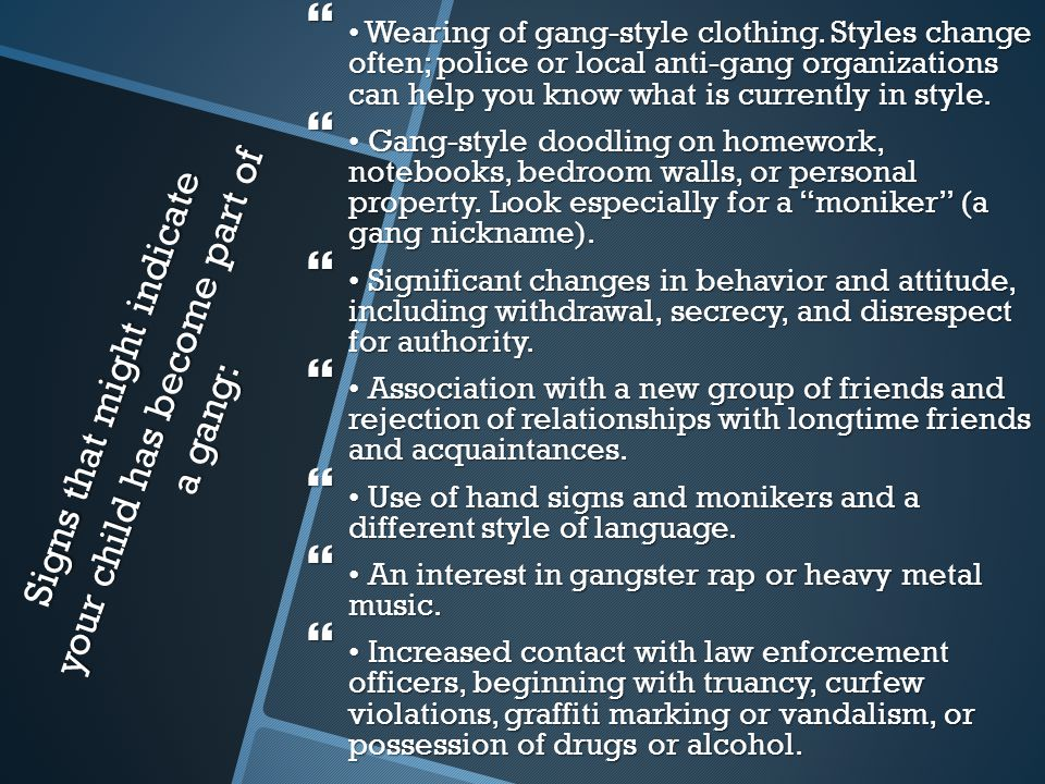 Signs that might indicate your child has become part of a gang: Signs that might indicate your child has become part of a gang:  Wearing of gang-styl